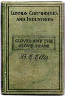 "Livre Common Commodities And Industries ""Gloves And The Glove Trade "" B. E. Ellis. Gants Et Commerce Des Gants, Singer - Art"