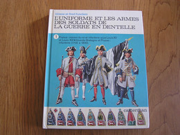 L'UNIFORME ET LES ARMES DES SOLDATS DE LA GUERRE EN DENTELLE Tome 1  France Grande Bretagne Prusse FUNCKEN Liliane Fred - Francés