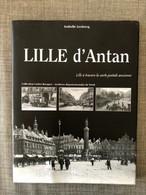 Lille D'antan : Lille à Travers La Carte Postale Ancienne Archives Du Nord Wazemmes Vauban Esquermes Fives Bois-Blancs - Lille