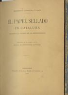 1908. EL PAPEL SELLADO EN CATALUÑA, DURANTE LA GUERRA DE LA INDEPENDENCIA. Heriberto Capdevila Y Aloy. Barcelona, 1908.  - Unclassified