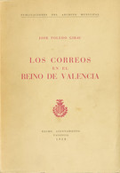 1958. LOS CORREOS EN EL REINO DE VALENCIA. Publicaciones Del Archivo Municipal. José Toledo Girau. Ayuntamiento De Valen - Unclassified