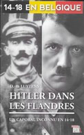 14-18 En Belgique. Hitler Dans Les Flandres. Un Caporal Inconnu En 14-18 - Guerra 1914-18