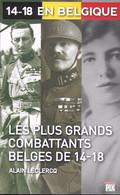 14-18 En Belgique. Les Plus Grands Combattants Belges De 14-18 - Guerra 1914-18