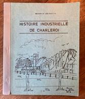 Histoire Industrielle De CHARLEROI - Maurice Brigotte - SIGNÉ - 1984 - Cartes Et Illustrations - Belgien