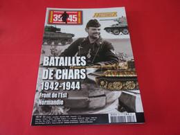 """REVUE HORS SERIE """"39/45 HISTORICA"""",n°53,1942/1944,BATAILLES DE CHARS,front Est,Normandie - 1939-45"""
