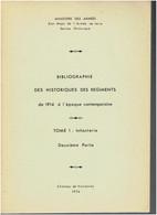 BIBLIOGRAPHIE DES HISTORIQUES DES REGIMENTS DE 1914 A .. INFANTERIE CHASSEURS PARACHUTISTES GENDARMERIE FUSILIERS MARINS - French