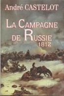 La Campagne De Russie 1812 - André Castelot - History