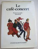"""Album """"Le Café-concert"""" François Caradec, Alain Weill, Atelier Hachette 1980 - Collections"""