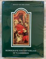 Ikonografie Van Sint-Niklaas In Vlaanderen - Renaat Van Der Linden - 1972 - Geschichte