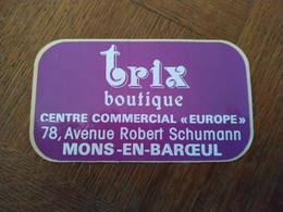 AUTOCOLLANT STICKER TRIX BOUTIQUE CENTRE COMMERCIAL EUROPE 78 AVENUE ROBERT SCHUMANN MONS-EN-BAROEUL – NORD - Stickers