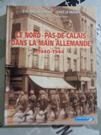 Le Nord - Pas-De-Calais  Dans La Main Allemande  1940-1944 Par Étienne DEJONGHE  ,Yves Le MANER - Picardie - Nord-Pas-de-Calais