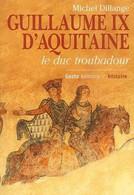 Guillaume IX D'aquitaine - Le Duc Troubadour - Michel Dillange - Histoire