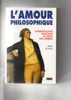 Didier Godard. L'Amour Philosophique. L'homosexualité Masculine Au Siècle Des Lumières. Gay Interest. - Histoire