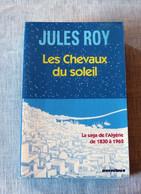 Livre : Les Chevaux Du Soleil, La Saga De L'Algérie De 1830 à 1962 - Histoire