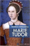 Marie Tudor - Isabelle Fernandes - Histoire