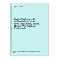 Polizei-Uniformen Der Süddeutschen Staaten, 1872-1932: Baden, Bayern, Hessen, Württemberg, Reichslande - Other