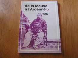 DE LA MEUSE A L'ARDENNE N° 5 1987 Pierre Napoléon Grotte Han Grippe Espagnole Vieux Mirwart Forges Pointe Givet Haybes - Belgium