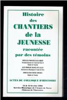 HISTOIRE DES CHANTIERS DE LA JEUNESSE RACONTEE PAR DES TEMOINS 1992 SERVICE HISTORIQUE DE L ARMEE A VINCENNES - War 1939-45