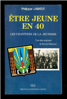 LES CHANTIERS DE LA JEUNESSE ETRE JEUNE EN 40 PAR PHILIPPE LABATUT 1985 UNE IDEE ORIGINALE DE SERVICE NATIONAL 1939 1945 - War 1939-45