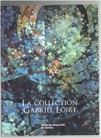 LA COLLECTION GABRIEL LOIRE 2013 ENVOI DE ANNIE LOIRE CATALOGUE MUSEE DES BEAUX ARTS DE CHARTRES VITRAIL - Centre - Val De Loire