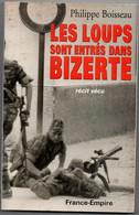 Les Loups Sont Entrés Dans Bizerte - Ph. Boisseau 1998 - Affrontements Tunisie 1961 - Paras & Commandos Marine 160 P - Storia