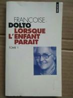 Françoise Dolto - Lorsque L'enfant Paraît : Tome 1 / Points,1999 - Psychology/Philosophy