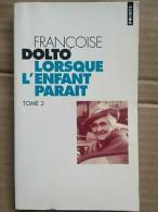 Françoise Dolto - Lorsque L'enfant Paraît : Tome 2 / Points,1999 - Psychology/Philosophy