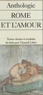 ROME Et L'AMOUR, Anthologie - Textes Traduits Du Latin Par Chantal Labre - Arléa, Paris 1990 - Geschichte