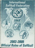 INTERNATIONAL SOFTBALL FEDERATION - OFFICIAL RULES OF SOFTBALL 2002-2005 - REGULATIONS - BOOK - 1950-Now