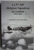 Livre ABL Belgian RAF 349 Squadron 1943-45 Aviation Aéronautique Militaire Force Aérienne Luchtmacht Spitfire Air Force - Guerra 1939-45