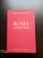 GUIDE ROUGE TOURING CLUB ITALIANO GUIDA D ITALIA ROMA E DINTORNI ROME 1950 - Tourismus, Reisen