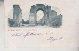 S. MARIA CAPUA VETERE CASERTA ARCO PORTA CAPUA   1902 - Caserta