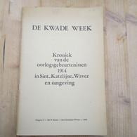 De Kwade Week Kroniek Oorlogsgebeurtenissen 1914 Sint Katelijne Waver En Omgeving 67 Blz - War 1914-18