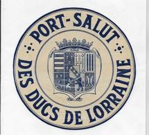 ETIQUETTE  DE FROMAGE     NEUVE   18 CM  PORT SALUT   DES DUCS DE LORRAINE - Cheese
