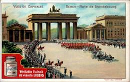 CHROMO LIEBIG - Vues De Capitales Allemagne Berlin Porte De Brandebourg .... Série Belge N°806 B) - Année 1905 - Liebig