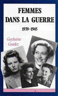 Femmes Dans La Guerre 1939-1945. Guylaine Guidez. - Guerra 1939-45
