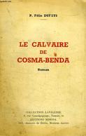 LE CALVAIRE DE COSMA-BENDA - DUFAYS P. Félix - 0 - Other