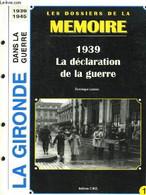 Les Dossiers De La Mémoire N°1 : 1939, La Déclaration De La Guerre. La Gironde Dans La Guerre - Marquet, Bergey, Mandel, - War 1939-45