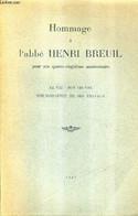 HOMMAGE A L'ABBE HENRI BREUIL POUR SON QUATRE-VINGTIEME ANNIVERSAIRE - SA VIE SON OEUVRE BIBLIOGRAPHIE DE SES TRAVAUX. - - Biografía