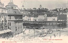 Luzern Post Und Kapellbrücke - Tram 1905 - LU Lucerne