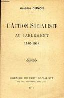 L'ACTION SOCIALISTE AU PARLEMENT 1910-1914. - DUNOIS AMED2E - 1914 - Politique