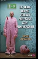 Le Vieux Qui Ne Voulait Pas Fêter Son Anniversaire - Roman. - Jonasson Jonas - 2012 - Other