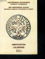 Métropole Grecque Orthodoxe De France Calendrier 2011.0 Français /grec - Collectif - 2011 - Agende & Calendari