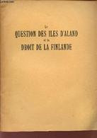 LA QUESTION DES ILES D'ALAND ET LE DROIT DE LA FINLANDE / MEMOIRE PRESENTE PAR UN GROUPE DE JURISTES ET D'HISTORIENS FIN - Geographie