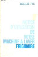 NOTICE D'UTILISATION DE VOTRE MACHINE A LAVER FRIGIDAIRE - DELUXE 715 - COLLECTIF - 0 - Sciences