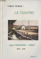 Vergt Oublié : Le Tramway - Ligne Périgueux - Vergt 1899-1949 - Grellety J. - 0 - Aquitaine