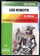 Les Robots - Initiation à La Science-fiction. (Collection Oeuvres Et Thèmes) - Asimov I. - 1990 - Other