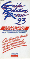 Le Guide Des Relations Presse 1993 - 8000 Contacts Pour Joindre Tous Les Responsables De La Communication En France. - C - Annuaires Téléphoniques