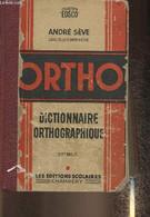 Ortho- Dictionnaire Orthographique à L'intention De Tous Ceux Dont Le Métier Est D'écrire - Sève André - 1948 - Dictionaries