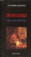 Tri Dana Kasnije - Poetski Triptih. - Gasiewski Vladimir - 2007 - Cultural